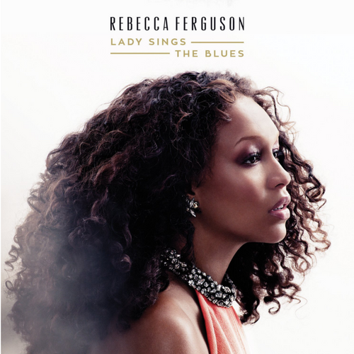 Rebecca Ferguson - Lady Sings the Blues 2015
