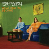 2014 Paul Heaton & Jacqui Abbott - What have we become (produced by John Williams)
